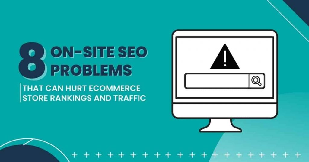 8 On-Site SEO Problems That Can Hurt eCommerce Store Rankings & Traffic